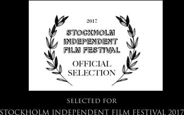 selected for  STOCKHOLM INDEPENDENT FILM FESTIVAL 2017